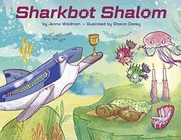 Sharkbot Shalom by Jenna Waldman