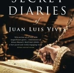 The Secret Diaries of Juan Luis Vives: A Novel by Tim Darcy Ellis