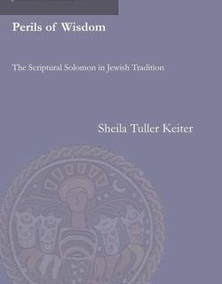 Perils of Wisdom: The Scriptural Solomon in Jewish Tradition by Sheila Keiter