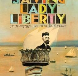 Saving Lady Liberty: Joseph Pulitzer's Fight for the Statue of Liberty by Claudia Friddell