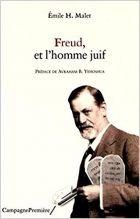 Émile H. Malet, Freud, un homme juif? (Paris. Campagne Première, 2016)