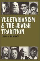 Louis Arthur Berman, Vegetarianism and the Jewish Tradition, (New York: Ktav, 1982)