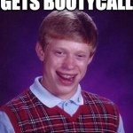 Bad Luck Brian Bootycall