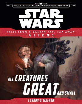 Tales from a Galaxy Far, Far Away - All Creatures Great and Small