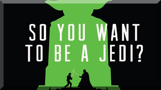 So You Want to be a Jedi