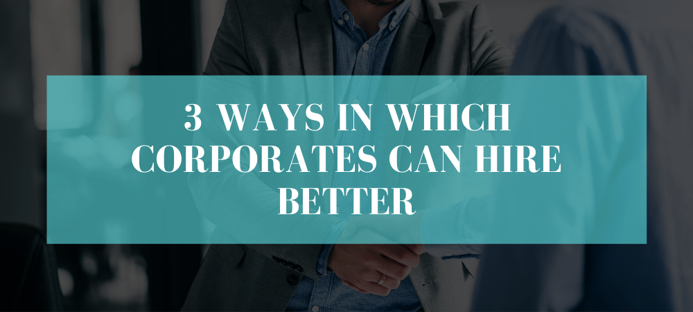 3 ways in which CORPORATEs can hire better