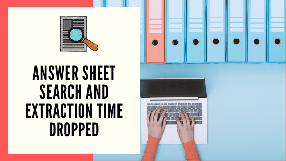 Answer Script Search and Extraction time dropped​