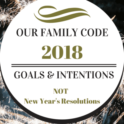 Our Family Code's 2018 Goals & Intentions NOT New Year's Resolutions