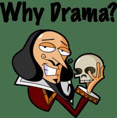 why drama?