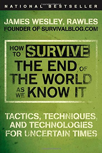 How-to-Survive-the-End-of-the-World-as-We-Know-It-Tactics-Techniques-and-Technologies-for-Uncertain-Times-0