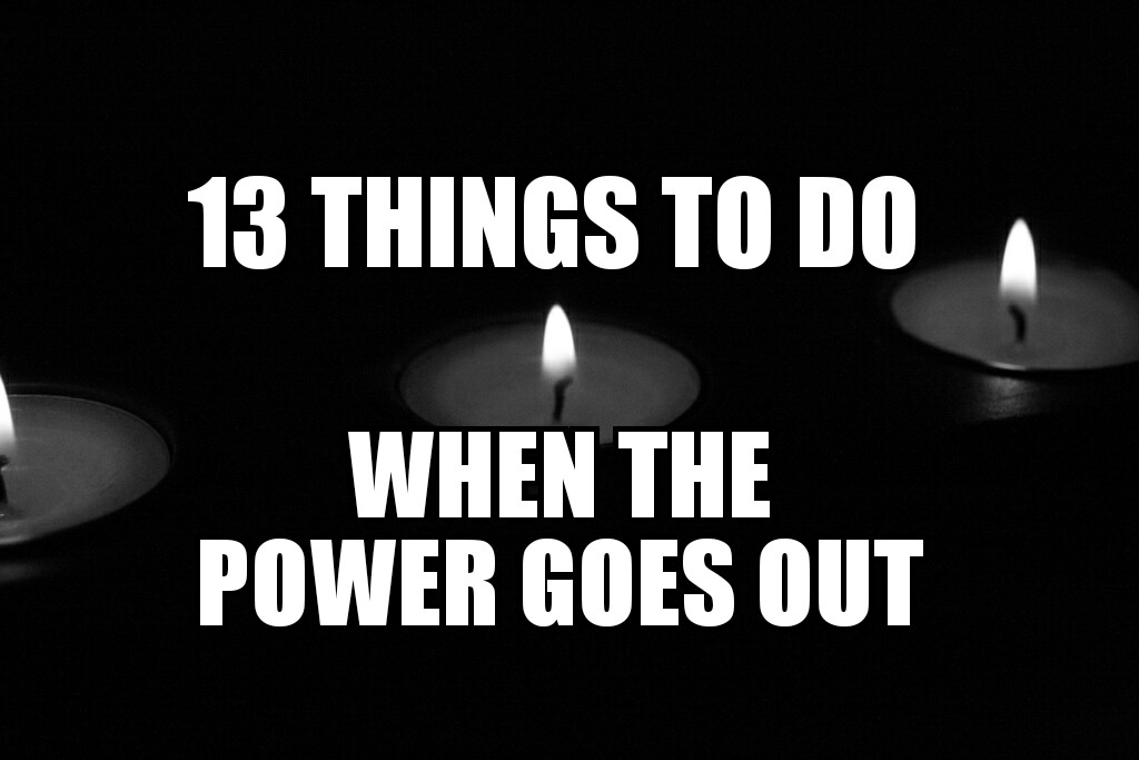 13 important things to do when the power goes out!