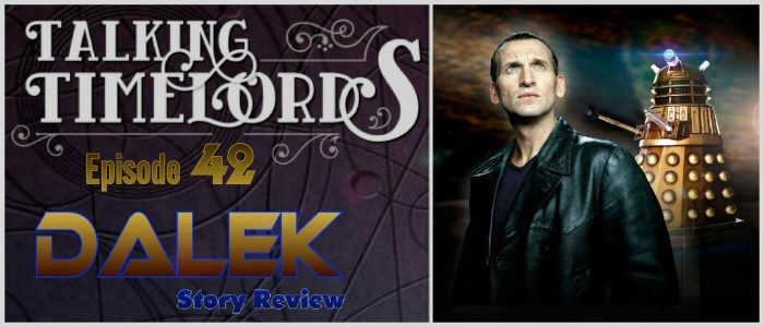 """Talking Timelords Ep. 42: """"Dalek"""" Story Review"""