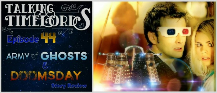 """Talking Timelords Ep. 44: """"Army of Ghosts"""" and """"Doomsday"""" Story Review"""