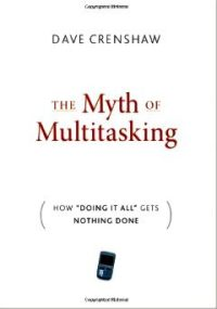 The Myth of Multitasking How Doing It All Gets Nothing Done