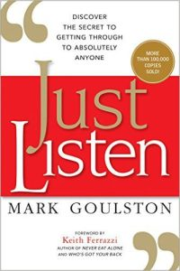 Just Listen Discover the Secret to Getting Through to Absolutely Anyone