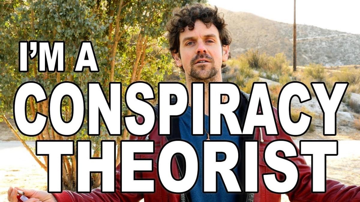 I'm a Conspiracy Theorist