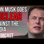 Elon Musk Goes Nuclear Against the Mainstream Media