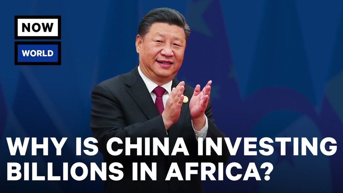 Why Is China Investing Billions in Africa?   NowThis World