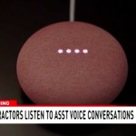 Google Admits To Listening To Customers Google Assistant Conversations