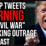 Trump Warns Of Civil War If Impeached Causing OUTRAGE, But He Isn't Wrong And The Media Knows It