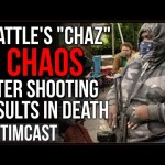 Seattle's CHAZ In CHAOS After Shootings Leave One Dead Another Critical, Anti-Cop Experiment FAILED