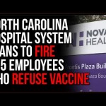 North Carolina Hospital FIRES 175 Employees Over Their Refusal To Get Covid Vaccine