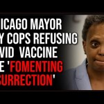 Chicago Mayor Says Police Are 'Fomenting INSURRECTION' By Refusing The Vaccine