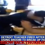 Teacher Fired for Breaking up a Fight with a Broom #TBT