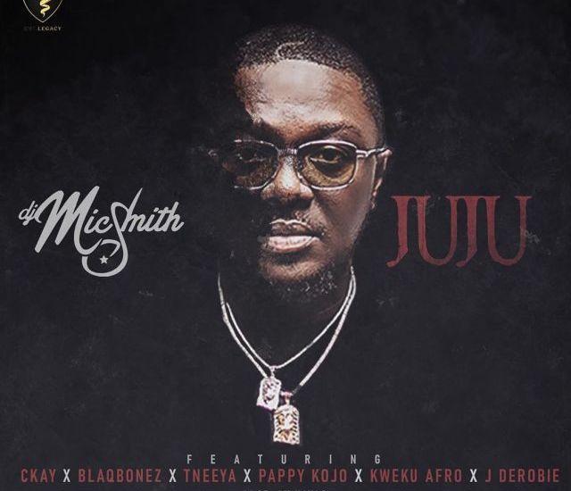 Music: DJ Mic Smith ft. Ckay & Blaqbonez + Pappy Kojo & more – Juju