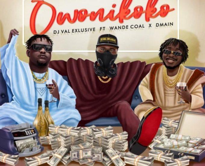 Music: DJ Val Exclusive Ft. Wande Coal & Dmain – Owo Ni Koko