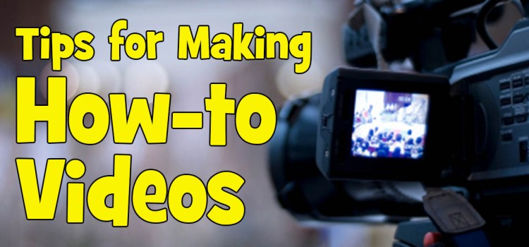 Tips for Making How To Video