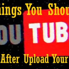 11 Things You Should Do Right After You Upload Your Video to YouTube
