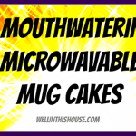 5 Mouthwatering Microwavable Mug Cakes Tested by ME!