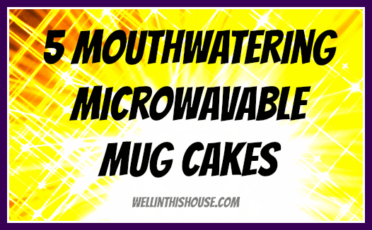 5 Mouthwatering Microwavable Mug Cakes
