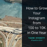 How to Grow Your Instagram from 100 to 10K in One Year with Tauni Everett #TypeACon 2015
