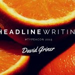 Headline Writing That Will Get You Noticed and Adored with David Griner #TypeACon 2015