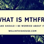 What is MTHFR and Should I Be Worried About It?