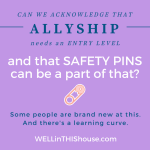 Safety Pins and Entry Level Allyship