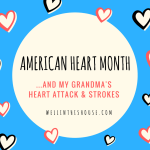 American Heart Month and My Grandma's Heart Attack and Strokes