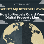 Get Off My Internet Lawn: How to Fiercely Guard Your Digital Property Line