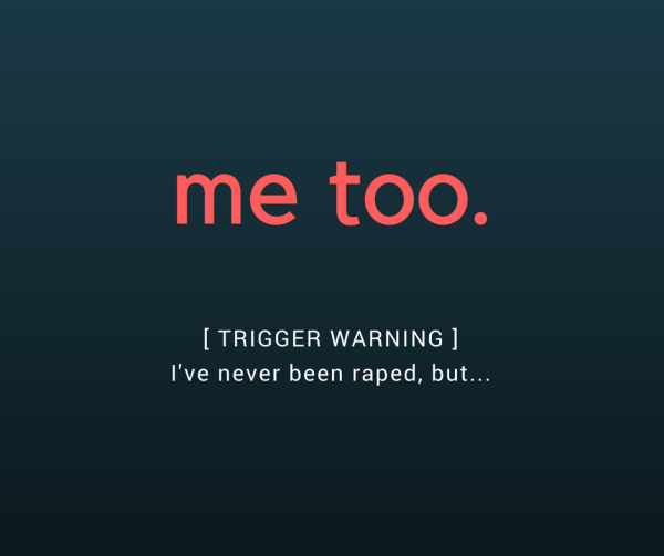 me too. trigger warning: I've never been raped, but...