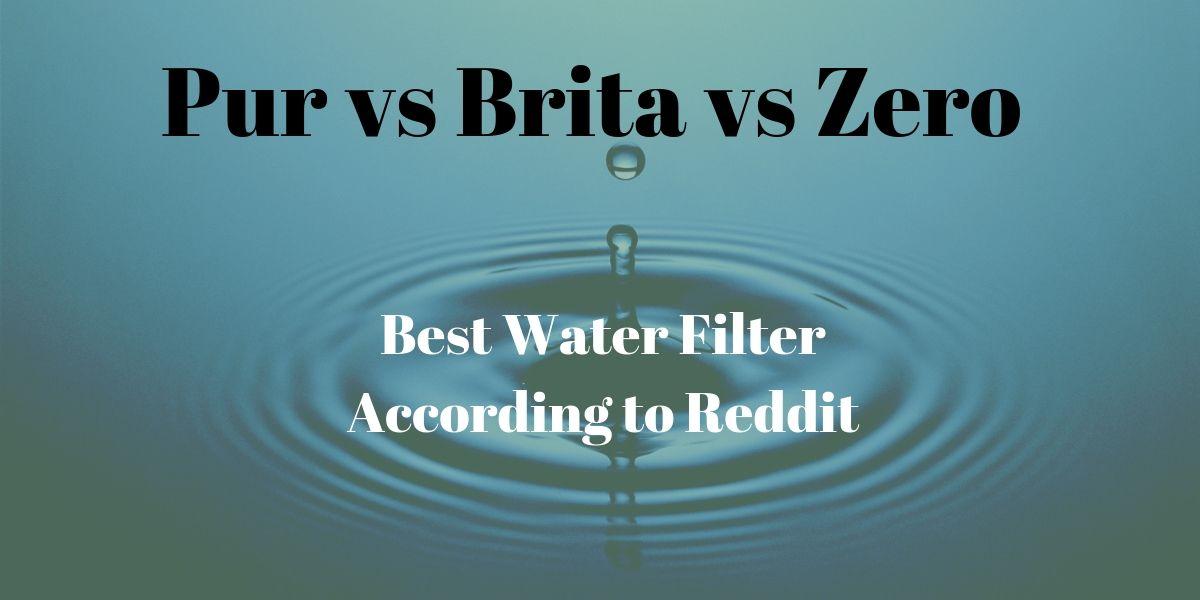 Pur vs Brita vs Zero Water Filter: The Best According to Reddit?