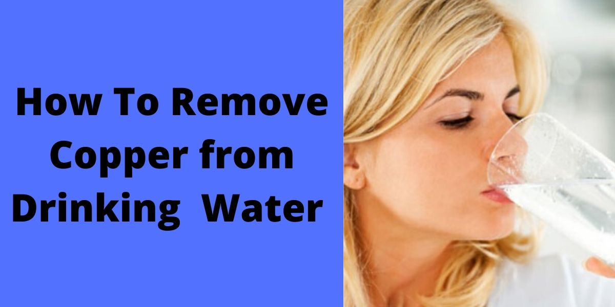 How Remove copper from drinking water