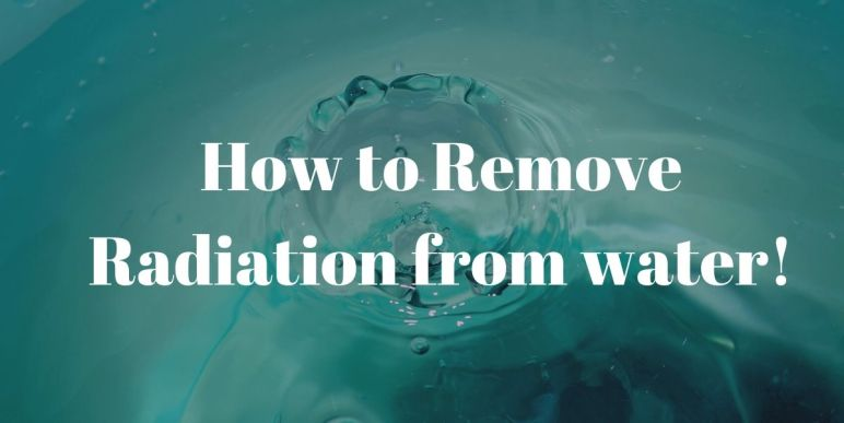 How to remove radiation from water