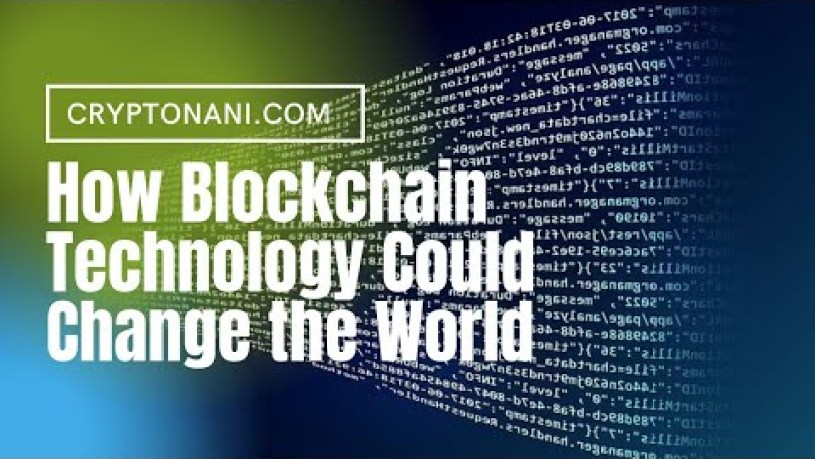 How Blockchain Technology Could Change The World