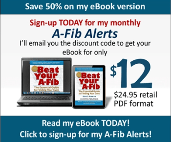 Sign up for Steve's A-Fib Alerts and receive Beat Your A-Fib for 50% off.