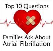 Top 10 Questions Families Ask About A-Fib - Download Free Report