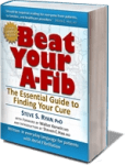 Beat Your A-Fib: The Essential Guide to Finding Your Cure by Steve S. Ryan, PhD