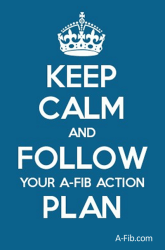 Keep Calm and Follow Your A-Ffib Action Plan poster at A-Fib.com