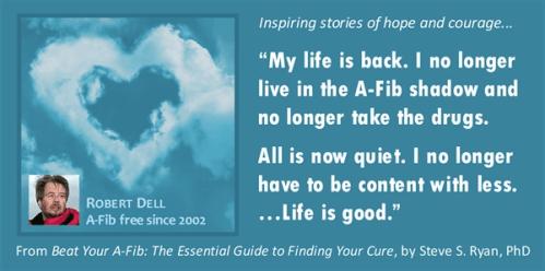 Quote: Robert Dell, New York, New York, A-Fib free since 2002 - A-Fib.com